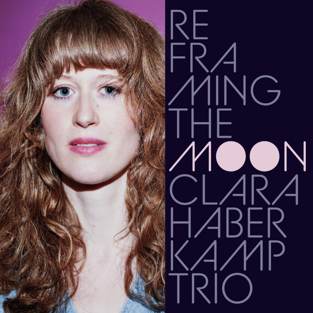 Cover Album Clara Haberkamp Trio Reframing the Moon Clara Haberkamp Trio mm 009 2021 300